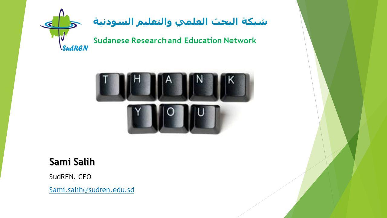 شبكة البحث العلمي والتعليم السودنية Sudanese Research and Education Network Sami Salih SudREN, CEO Sami.salih@sudren.edu.sd