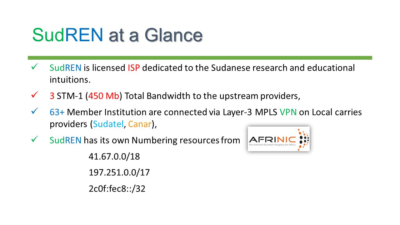 at a Glance SudREN at a Glance SudREN is licensed ISP dedicated to the Sudanese research and educational intuitions.