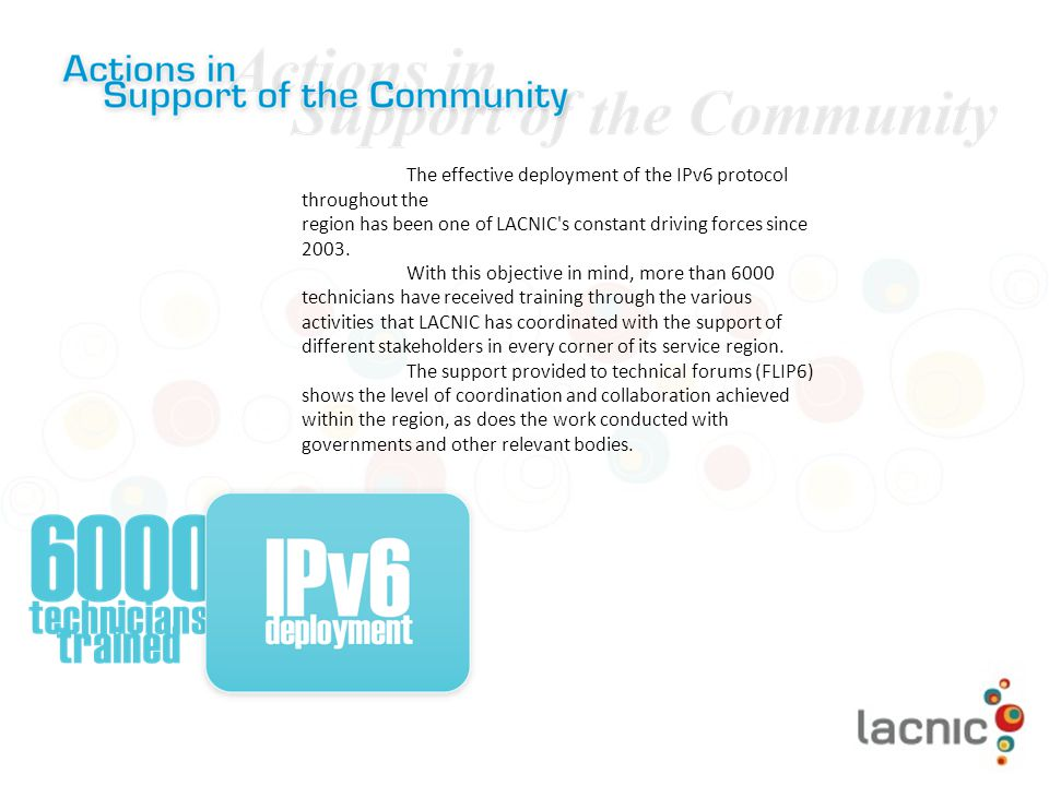 The effective deployment of the IPv6 protocol throughout the region has been one of LACNIC s constant driving forces since 2003.