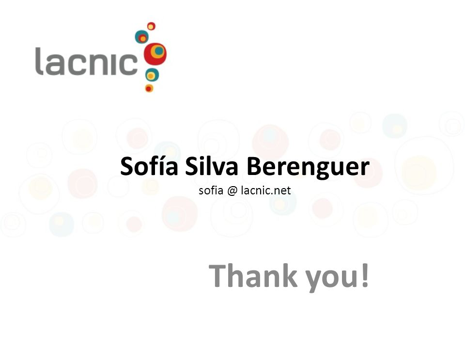 Sofía Silva Berenguer sofia @ lacnic.net Thank you!