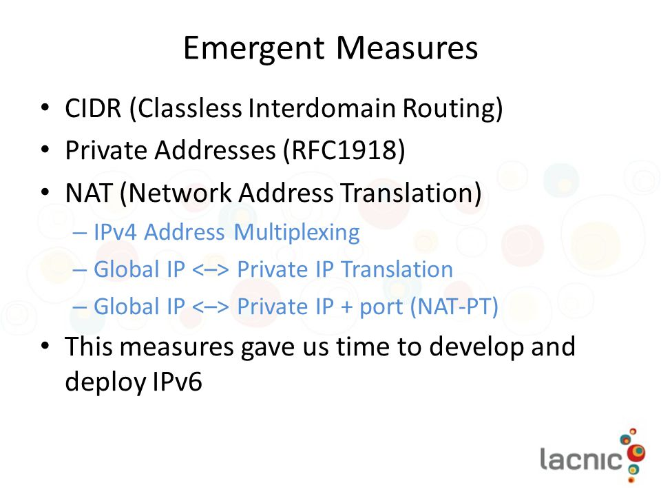 Emergent Measures CIDR (Classless Interdomain Routing) Private Addresses (RFC1918) NAT (Network Address Translation) – IPv4 Address Multiplexing – Glo