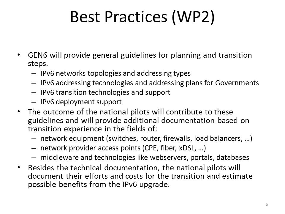 National Pilots (WP3) 4 different national pilots, some of them replicated in a complementary way in different countries, considering different existing approaches with IPv4: – IPv6 upgrade of eGovernment Network Infrastructures, e-Identification, Services and Applications (Germany, Spain, Netherlands and Turkey).