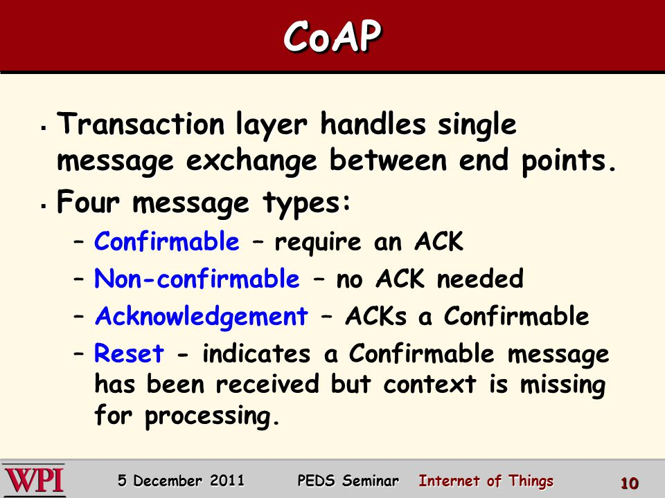 CoAPCoAP  Transaction layer handles single message exchange between end points.