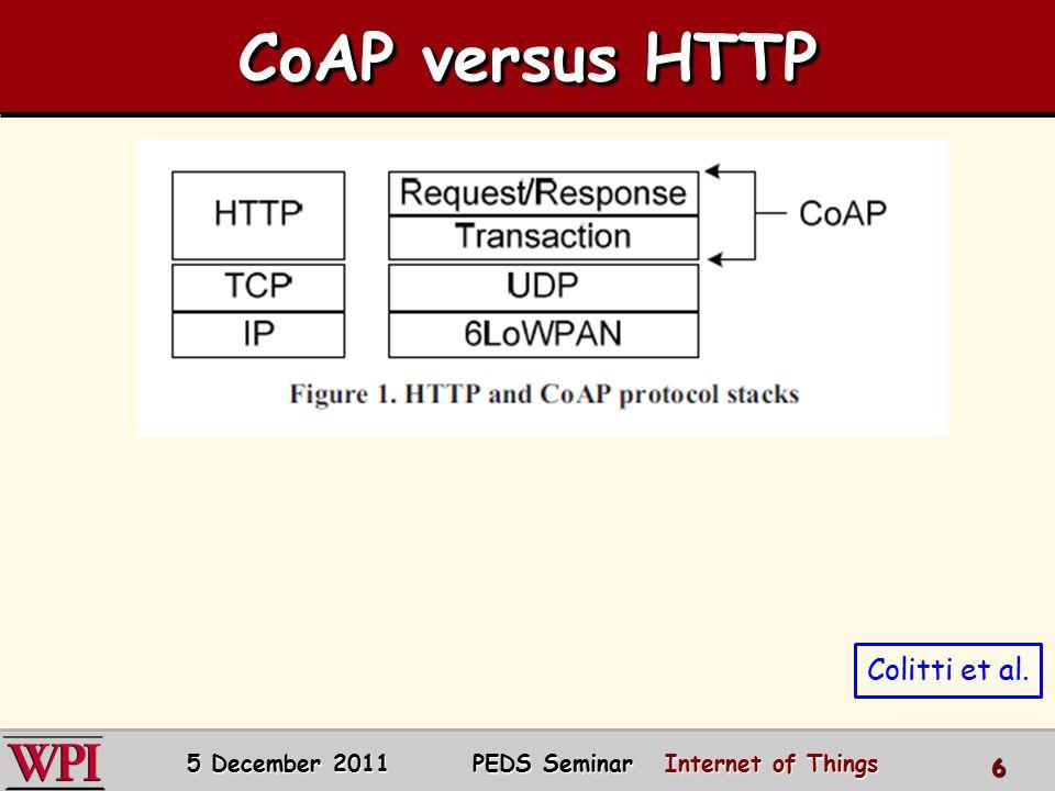 CoAP versus HTTP 5 December 2011 PEDS Seminar Internet of Things 6 Colitti et al.