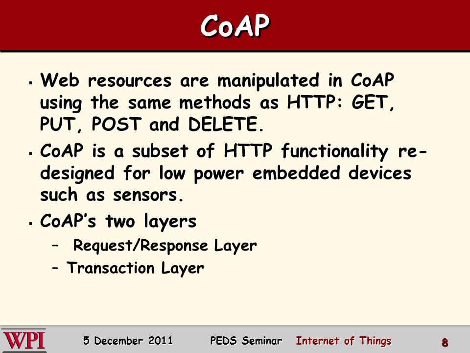 CoAPCoAP  Web resources are manipulated in CoAP using the same methods as HTTP: GET, PUT, POST and DELETE.