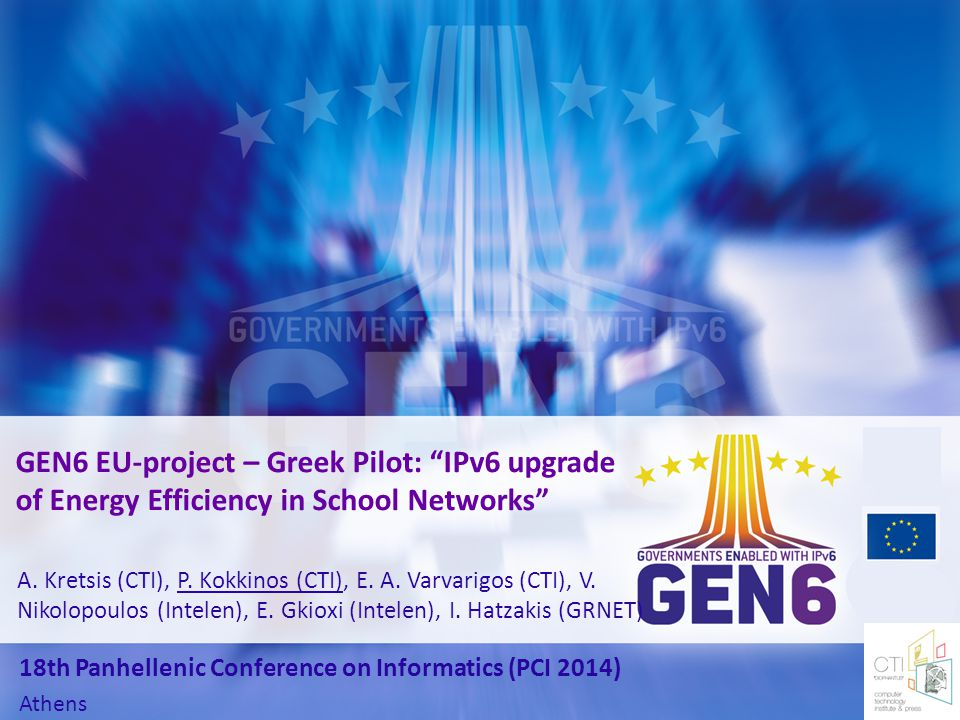 A. Kretsis (CTI), P. Kokkinos (CTI), E. A. Varvarigos (CTI), V. Nikolopoulos (Intelen), E. Gkioxi (Intelen), I. Hatzakis (GRNET) GEN6 EU-project – Gre