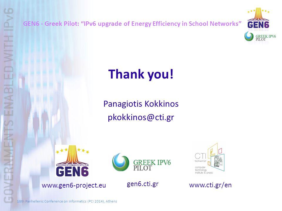 """GEN6 - Greek Pilot: """"IPv6 upgrade of Energy Efficiency in School Networks"""" Thank you! Panagiotis Kokkinos pkokkinos@cti.gr www.gen6-project.eu gen6.ct"""