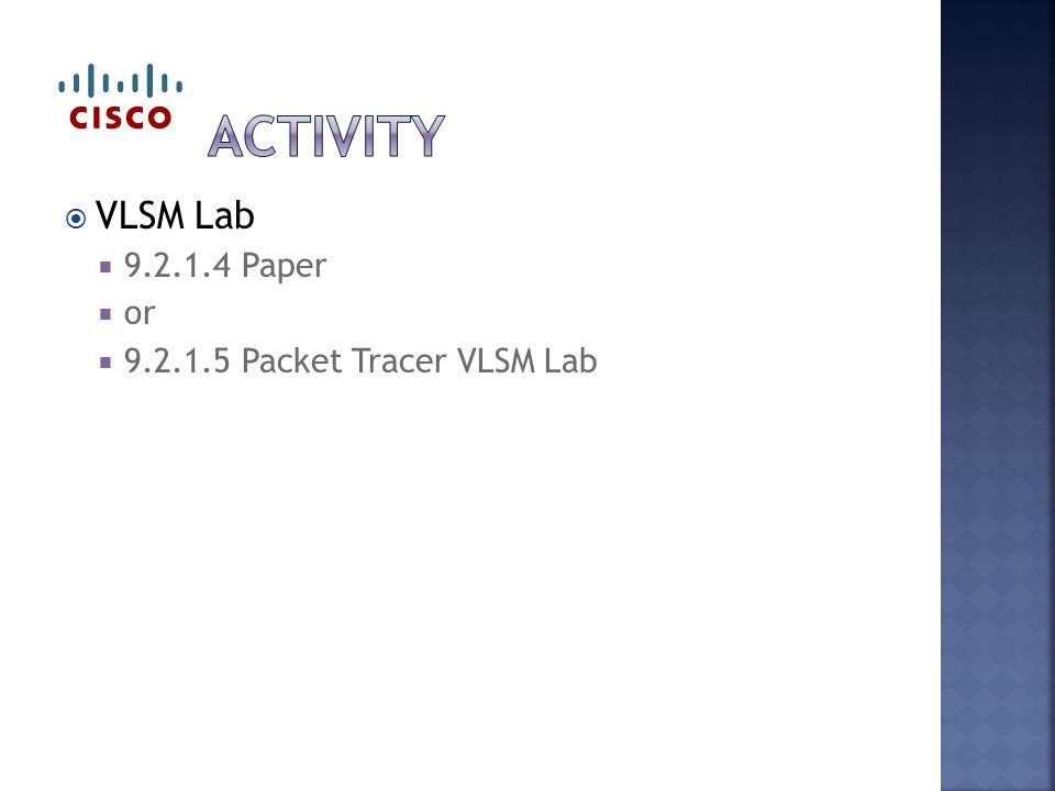  VLSM Lab  9.2.1.4 Paper  or  9.2.1.5 Packet Tracer VLSM Lab