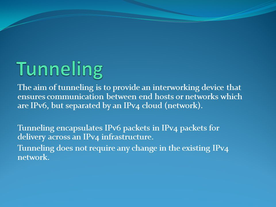 The aim of tunneling is to provide an interworking device that ensures communication between end hosts or networks which are IPv6, but separated by an