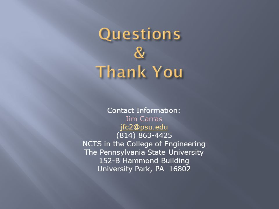 Contact Information: Jim Carras jfc2@psu.edu (814) 863-4425 NCTS in the College of Engineering The Pennsylvania State University 152-B Hammond Buildin