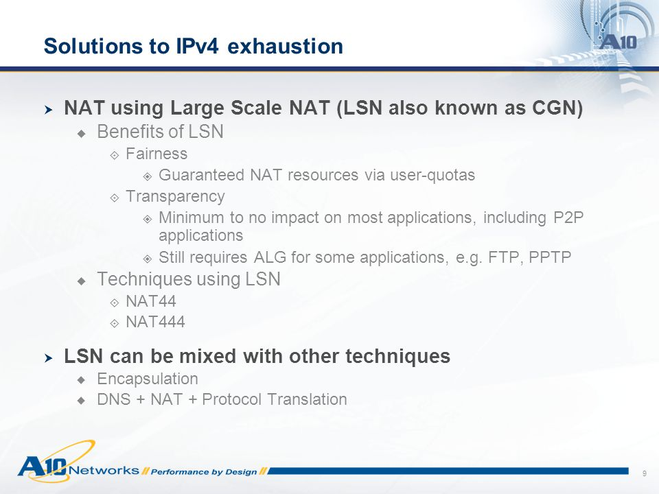 9 Solutions to IPv4 exhaustion  NAT using Large Scale NAT (LSN also known as CGN)  Benefits of LSN  Fairness  Guaranteed NAT resources via user-qu