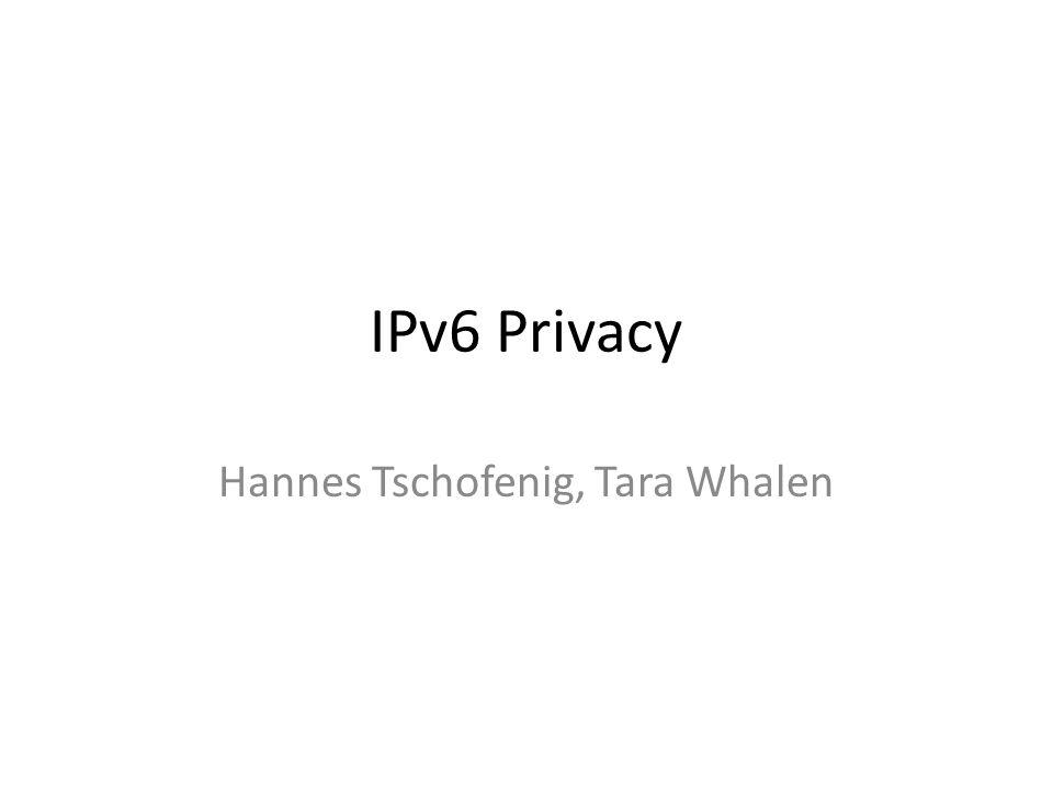 IPv6 Privacy Hannes Tschofenig, Tara Whalen