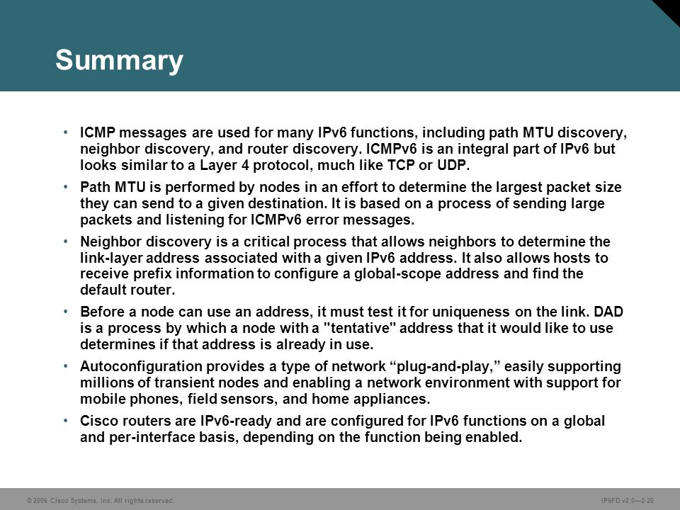 © 2006 Cisco Systems, Inc. All rights reserved.IP6FD v2.0—2-28 Summary ICMP messages are used for many IPv6 functions, including path MTU discovery, n