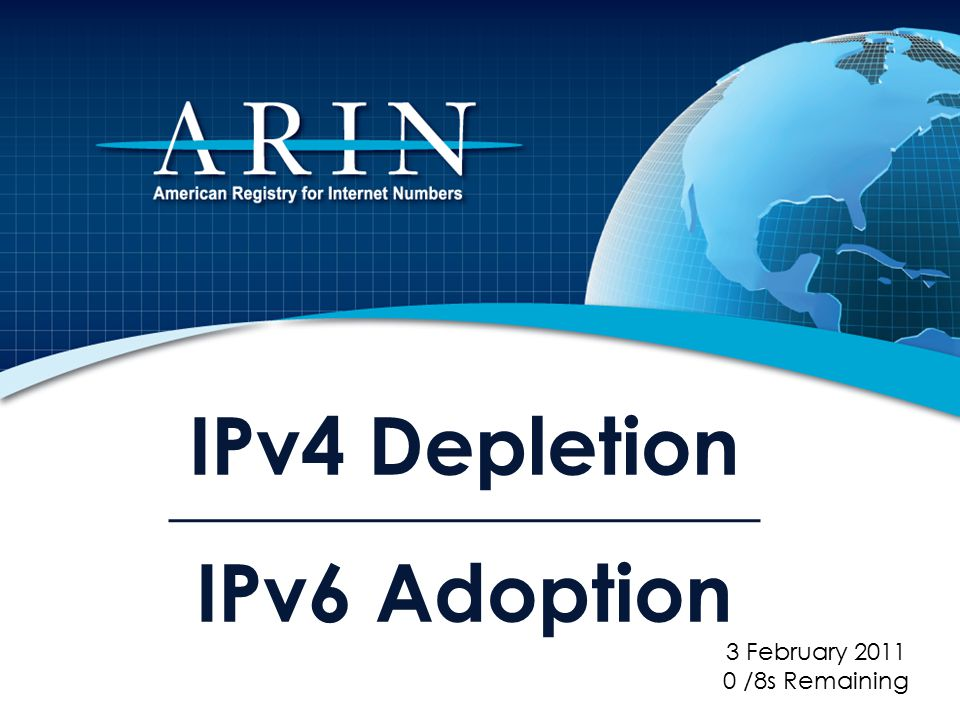 IPv4 Depletion IPv6 Adoption 3 February 2011 0 /8s Remaining