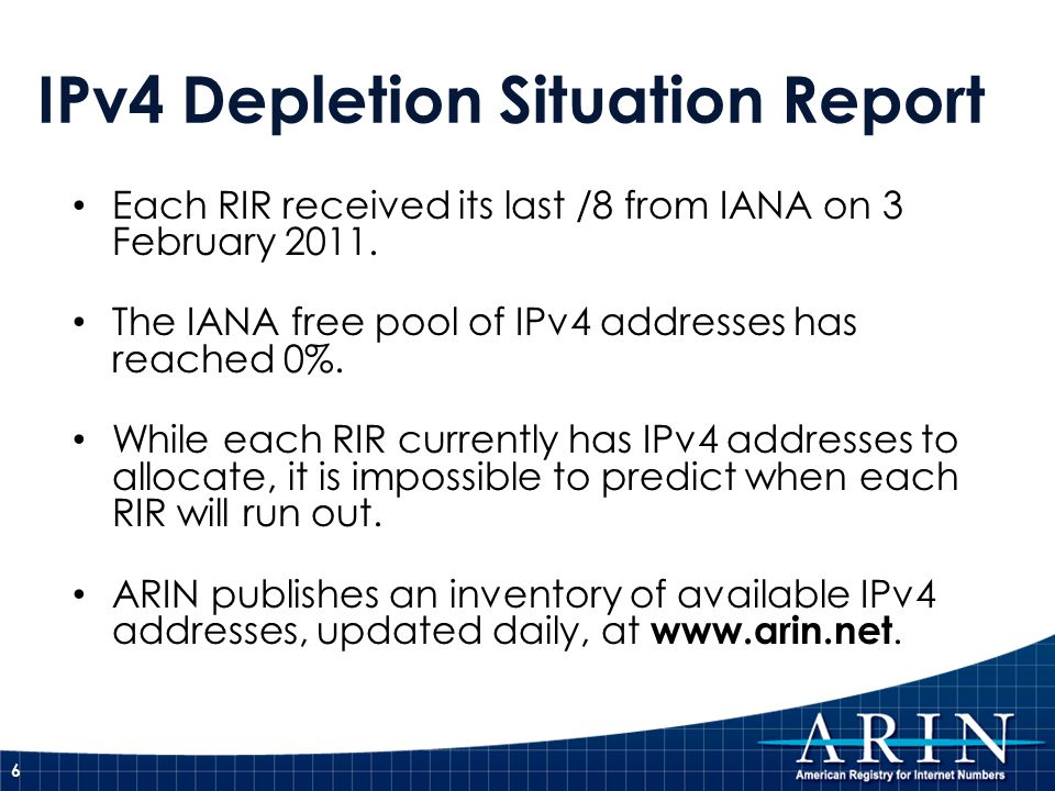 IPv4 Depletion Situation Report Each RIR received its last /8 from IANA on 3 February 2011. The IANA free pool of IPv4 addresses has reached 0%. While