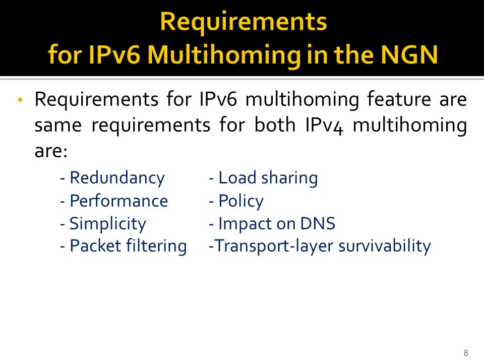 Requirements for IPv6 multihoming feature are same requirements for both IPv4 multihoming are: - Redundancy - Load sharing - Performance - Policy - Simplicity - Impact on DNS - Packet filtering -Transport-layer survivability 8