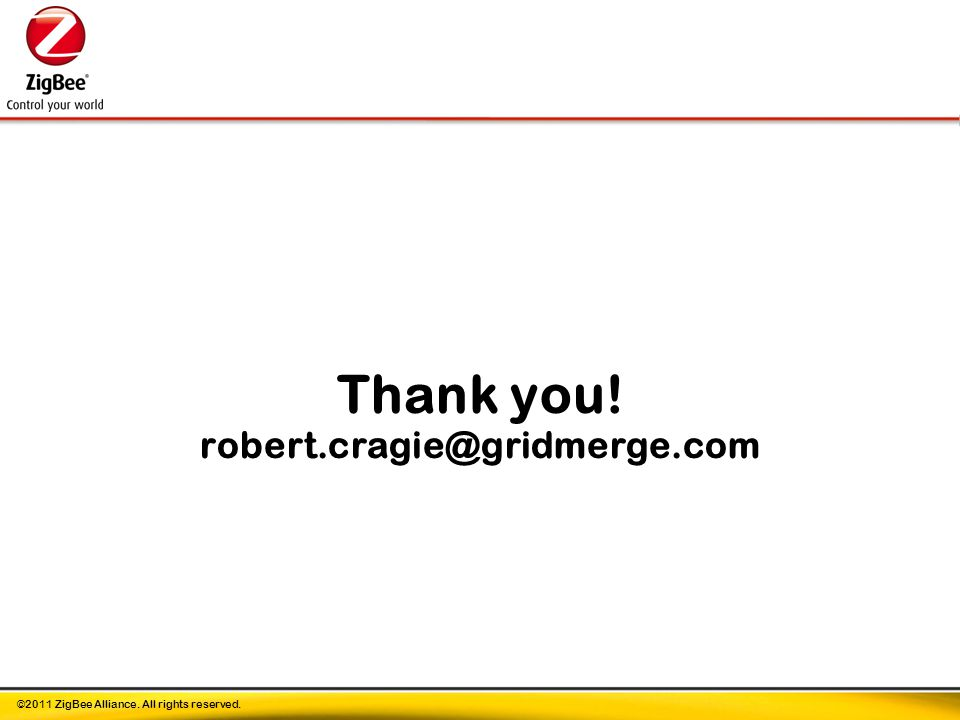 ©2011 ZigBee Alliance. All rights reserved. Thank you! robert.cragie@gridmerge.com