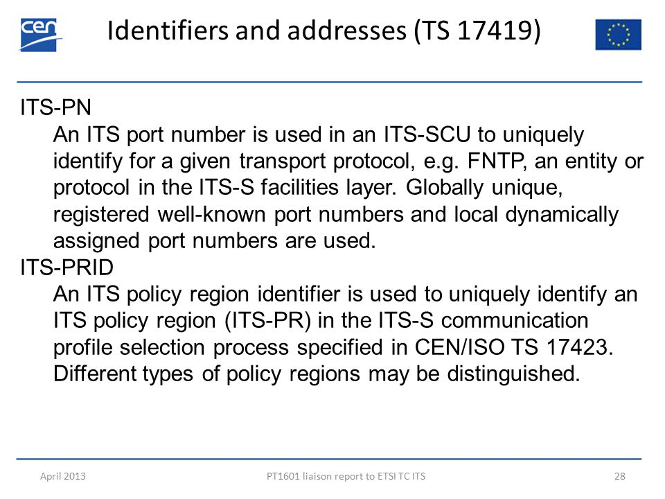 Identifiers and addresses (TS 17419) April 2013PT1601 liaison report to ETSI TC ITS28 ITS-PN An ITS port number is used in an ITS-SCU to uniquely iden