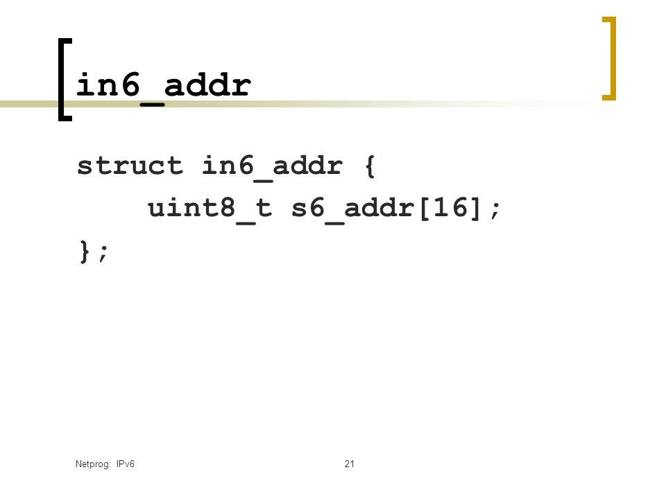 Netprog: IPv621 in6_addr struct in6_addr { uint8_t s6_addr[16]; };