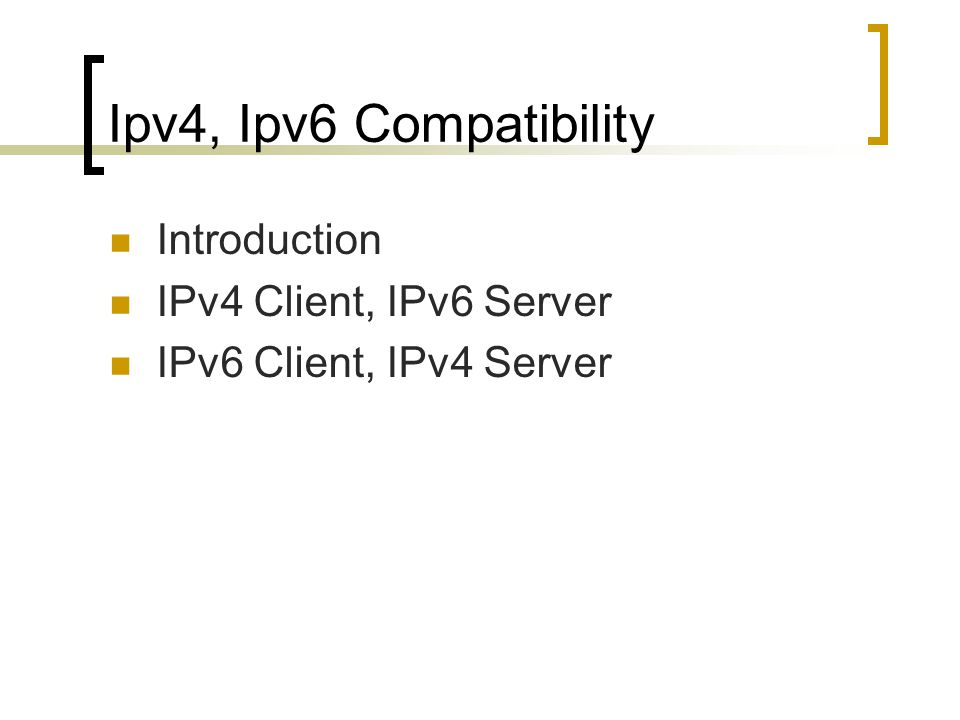 Ipv4, Ipv6 Compatibility Introduction IPv4 Client, IPv6 Server IPv6 Client, IPv4 Server