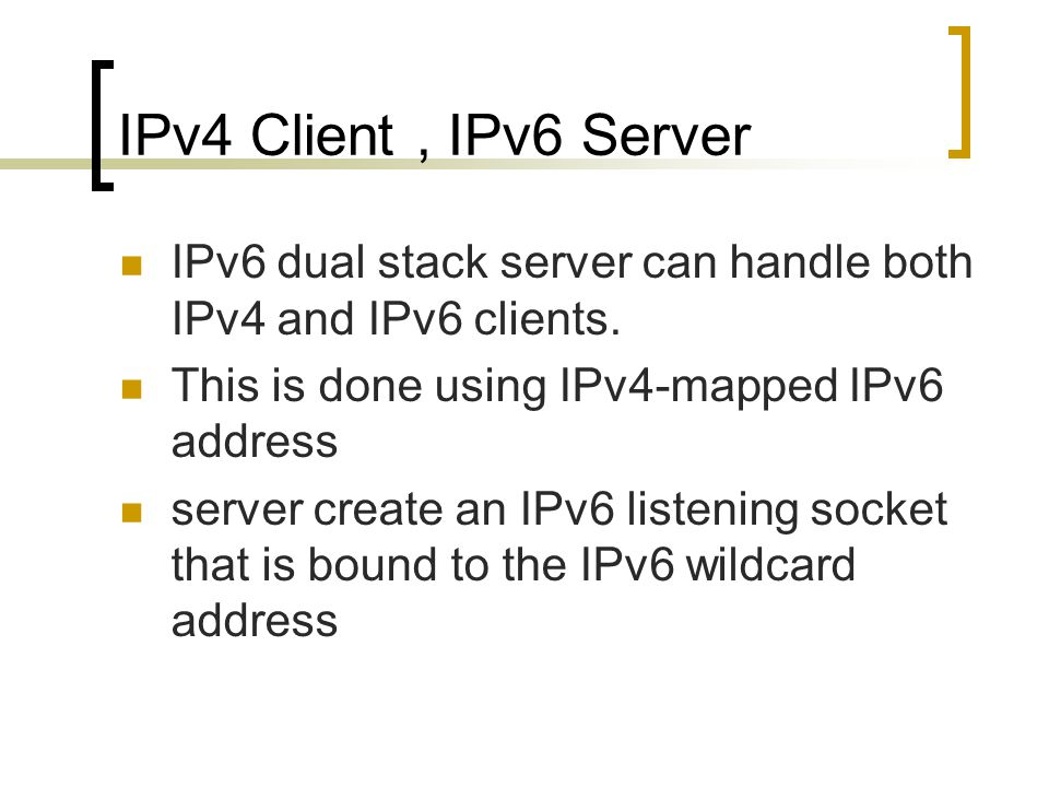 IPv4 Client, IPv6 Server IPv6 dual stack server can handle both IPv4 and IPv6 clients.