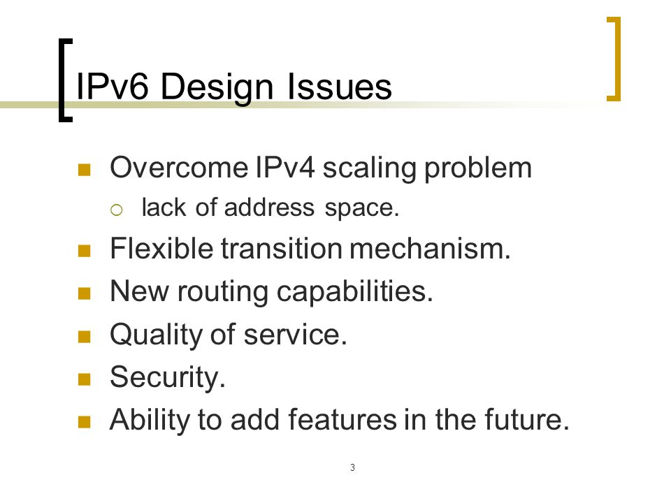 3 IPv6 Design Issues Overcome IPv4 scaling problem  lack of address space.