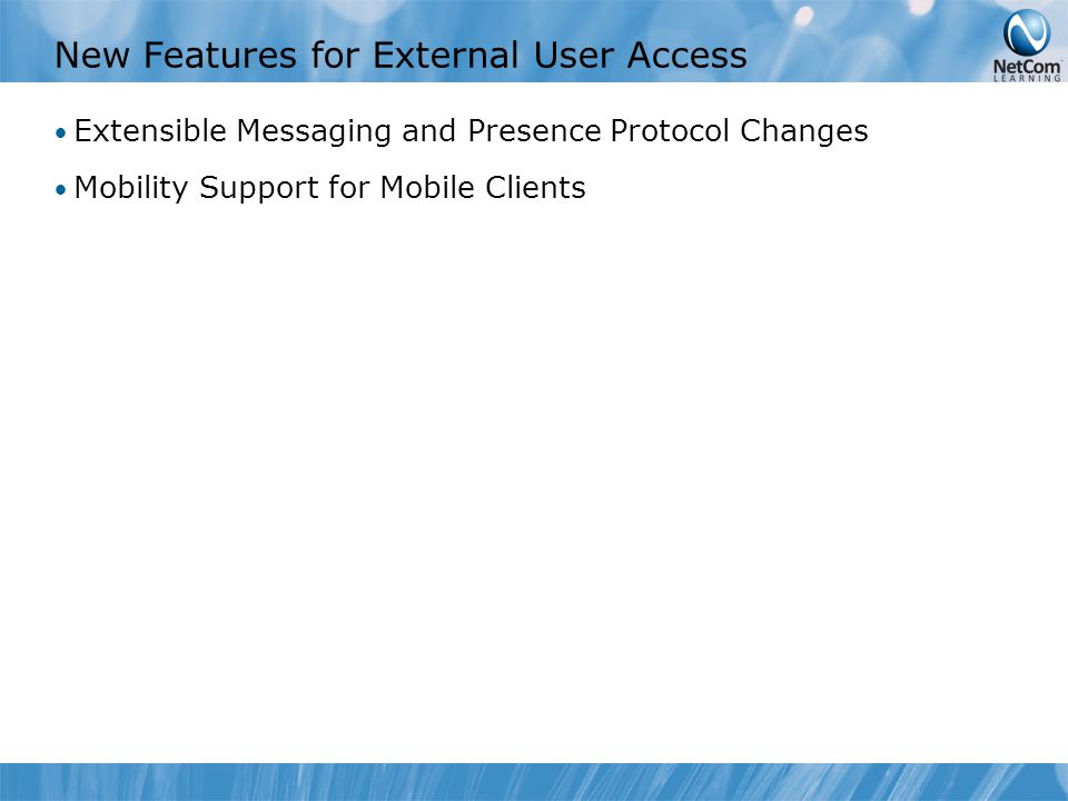 New Features for External User Access Extensible Messaging and Presence Protocol Changes Mobility Support for Mobile Clients