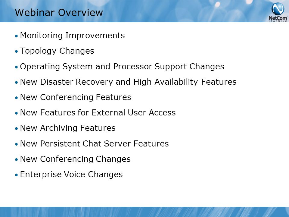 Webinar Overview Monitoring Improvements Topology Changes Operating System and Processor Support Changes New Disaster Recovery and High Availability F
