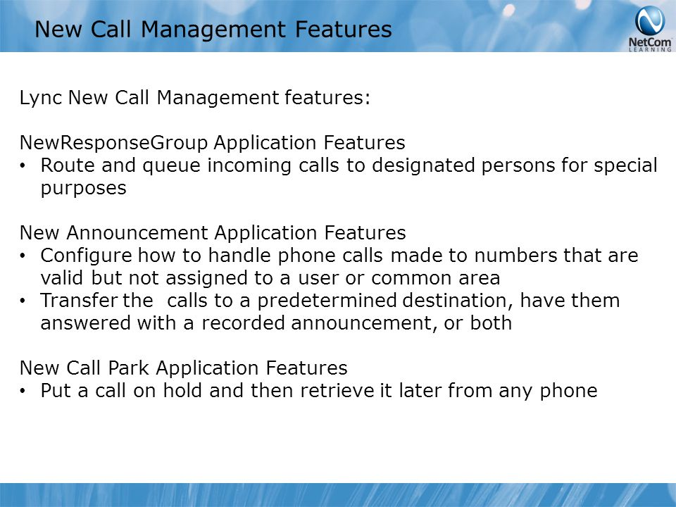 New Call Management Features Lync New Call Management features: NewResponseGroup Application Features Route and queue incoming calls to designated per