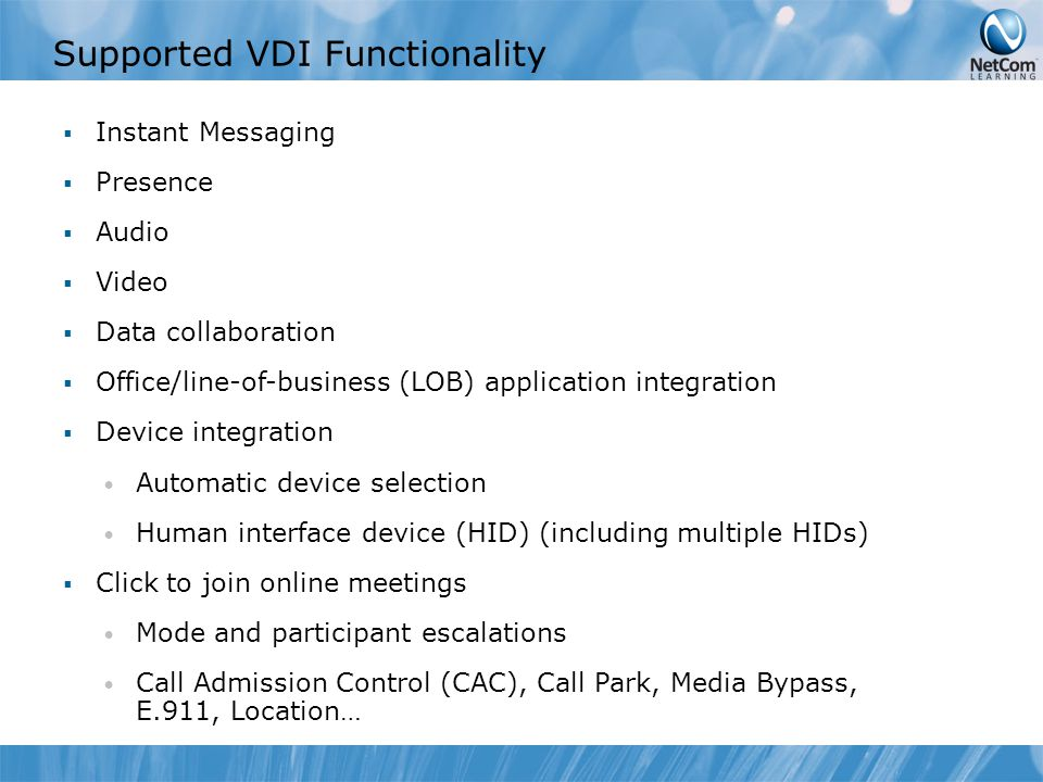 Supported VDI Functionality  Instant Messaging  Presence  Audio  Video  Data collaboration  Office/line-of-business (LOB) application integratio