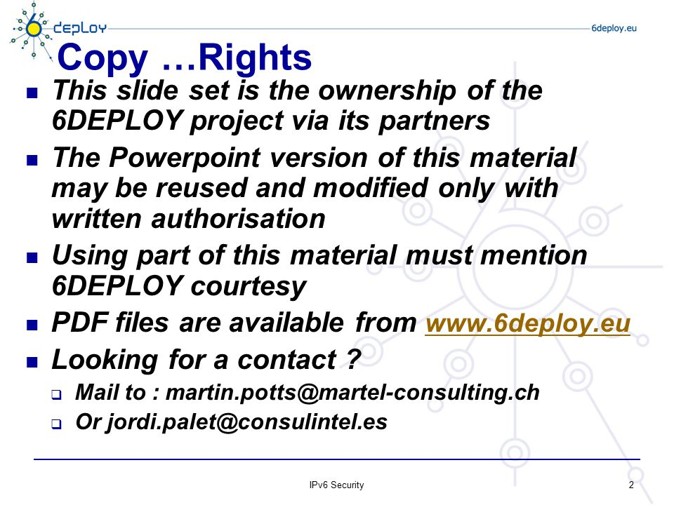 2 Copy …Rights This slide set is the ownership of the 6DEPLOY project via its partners The Powerpoint version of this material may be reused and modif