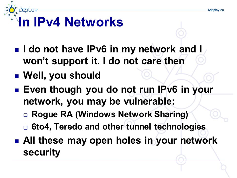 In IPv4 Networks I do not have IPv6 in my network and I won't support it. I do not care then Well, you should Even though you do not run IPv6 in your