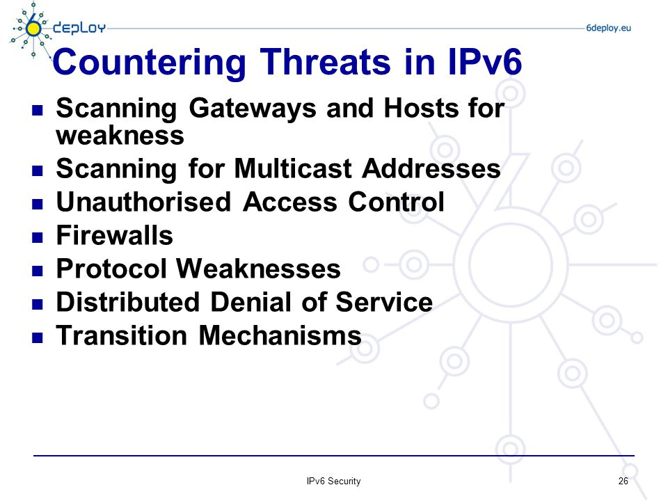 26 Countering Threats in IPv6 Scanning Gateways and Hosts for weakness Scanning for Multicast Addresses Unauthorised Access Control Firewalls Protocol
