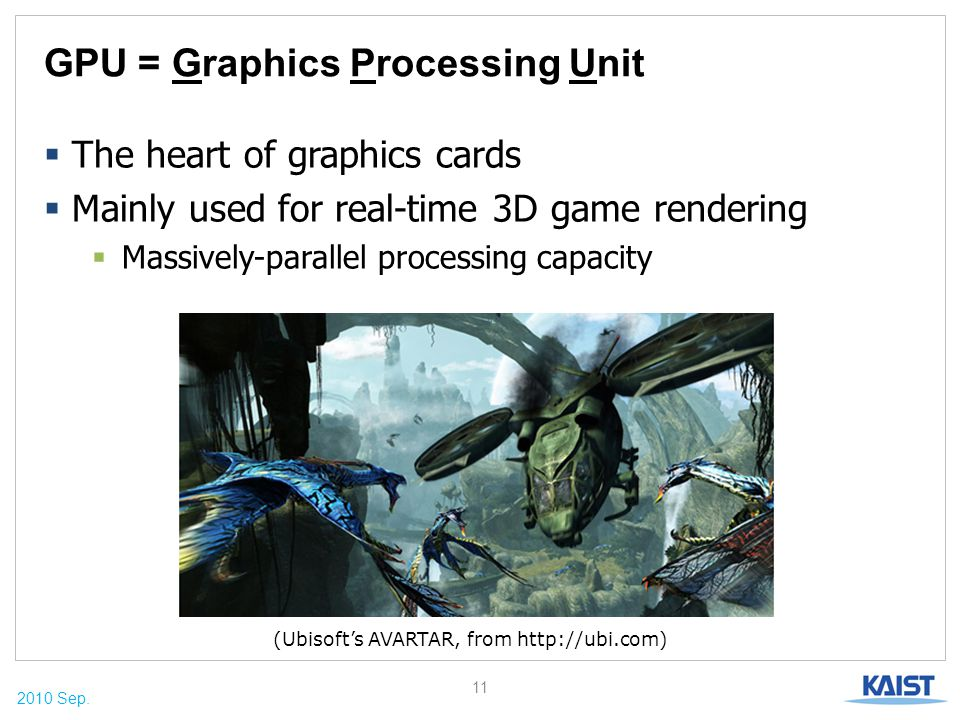 2010 Sep. GPU = Graphics Processing Unit  The heart of graphics cards  Mainly used for real-time 3D game rendering  Massively-parallel processing c