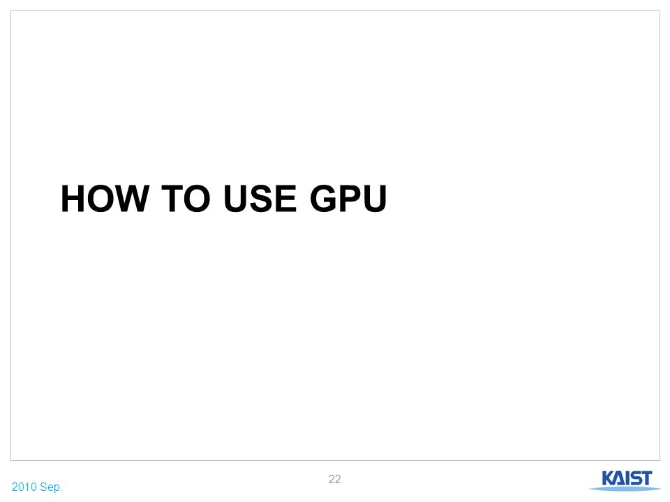 2010 Sep. HOW TO USE GPU 22