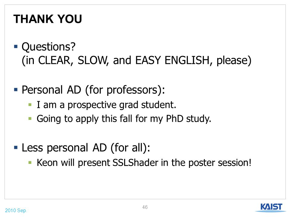 2010 Sep. THANK YOU  Questions? (in CLEAR, SLOW, and EASY ENGLISH, please)  Personal AD (for professors):  I am a prospective grad student.  Going