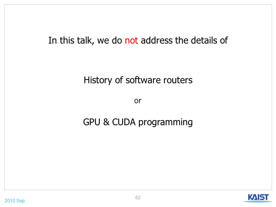 2010 Sep. In this talk, we do not address the details of History of software routers or GPU & CUDA programming 62