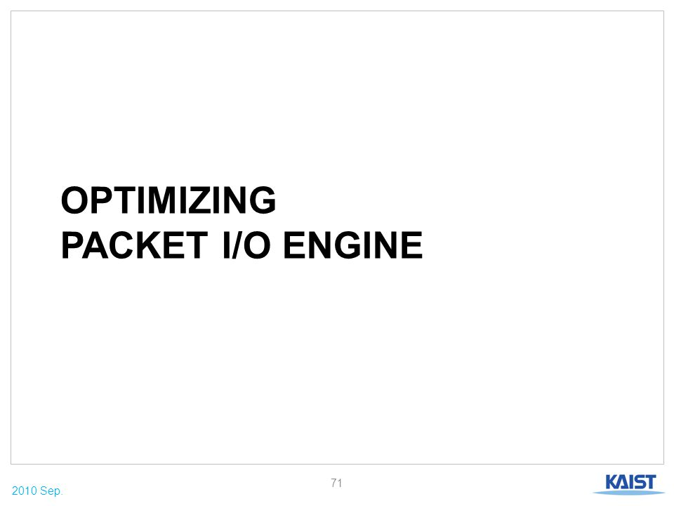 2010 Sep. OPTIMIZING PACKET I/O ENGINE 71