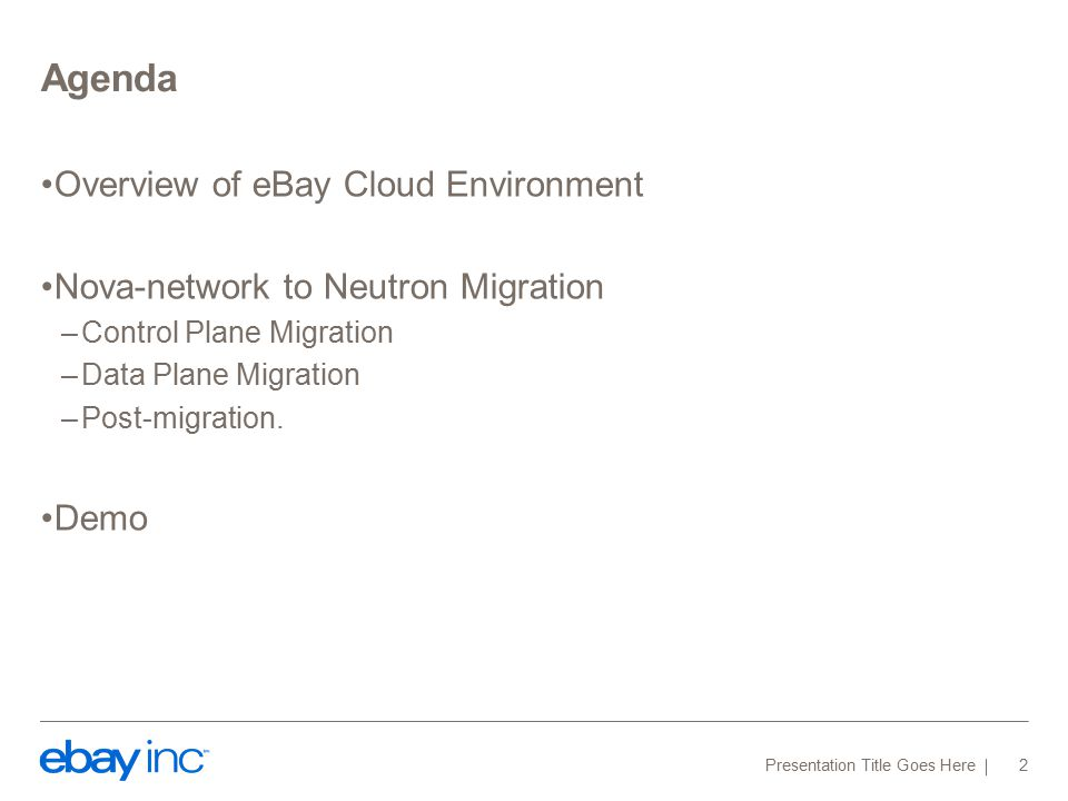 Agenda Overview of eBay Cloud Environment Nova-network to Neutron Migration –Control Plane Migration –Data Plane Migration –Post-migration.