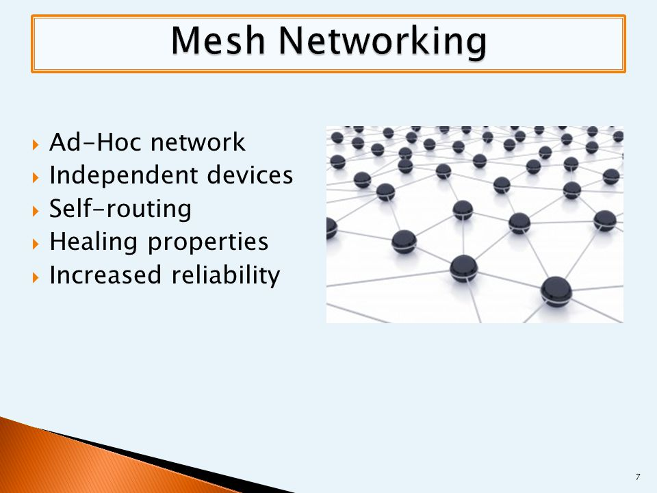  Ad-Hoc network  Independent devices  Self-routing  Healing properties  Increased reliability 7