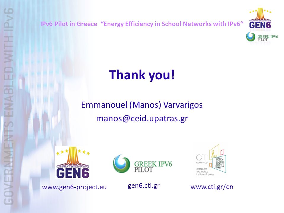 IPv6 Pilot in Greece Energy Efficiency in School Networks with IPv6 Thank you.