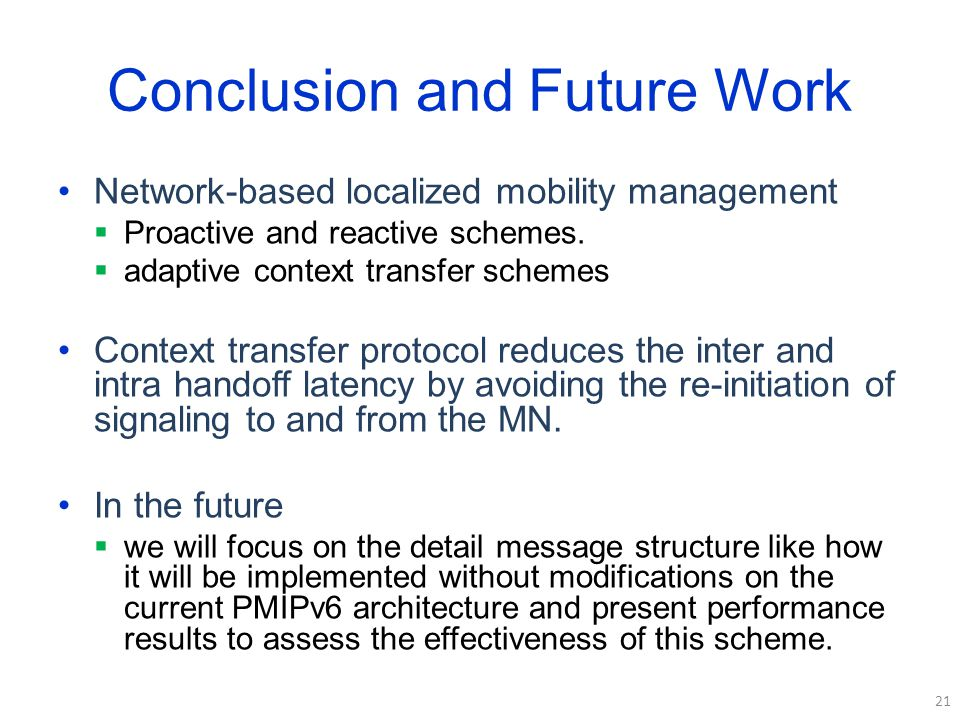 Conclusion and Future Work Network-based localized mobility management  Proactive and reactive schemes.