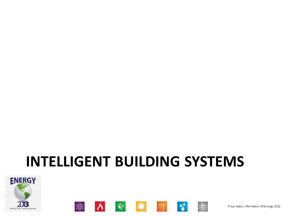 Proprietary Information Of Energy 2013 INTELLIGENT BUILDING SYSTEMS