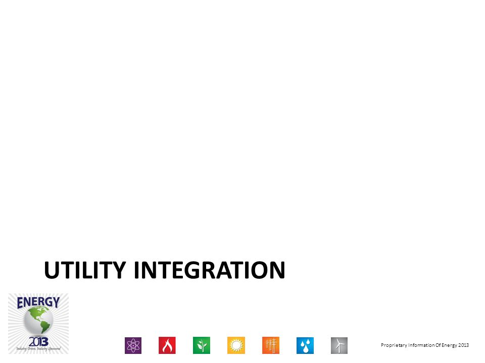 Proprietary Information Of Energy 2013 UTILITY INTEGRATION