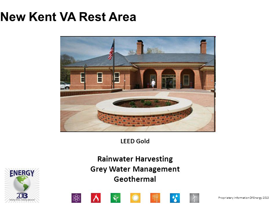Proprietary Information Of Energy 2013 New Kent VA Rest Area LEED Gold Rainwater Harvesting Grey Water Management Geothermal