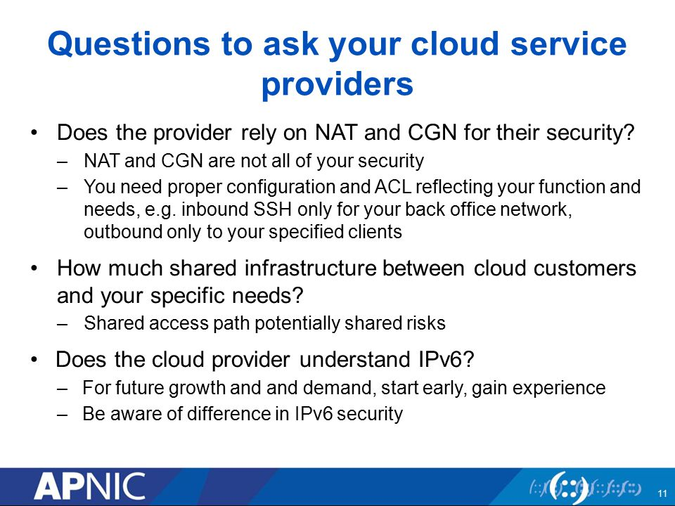 Questions to ask your cloud service providers Does the provider rely on NAT and CGN for their security? –NAT and CGN are not all of your security –You