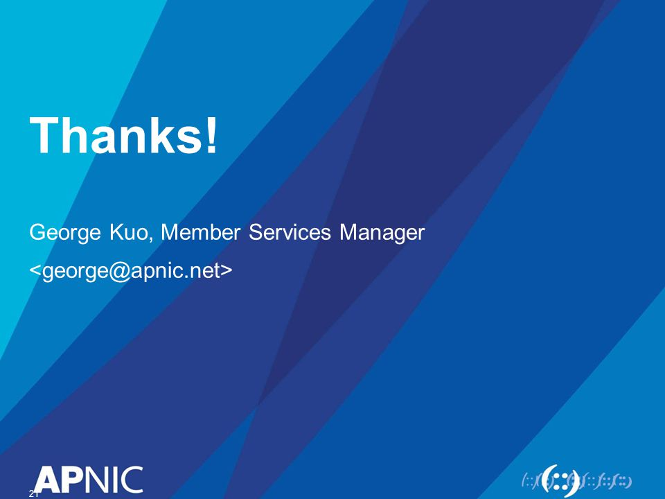 Thanks! George Kuo, Member Services Manager 21