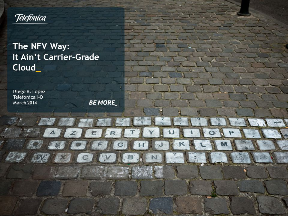 The NFV Way: It Ain't Carrier-Grade Cloud_ Diego R. Lopez Telefónica I+D March 2014