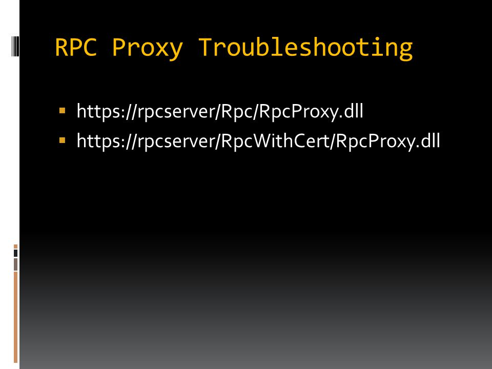 RPC Proxy Troubleshooting  https://rpcserver/Rpc/RpcProxy.dll  https://rpcserver/RpcWithCert/RpcProxy.dll
