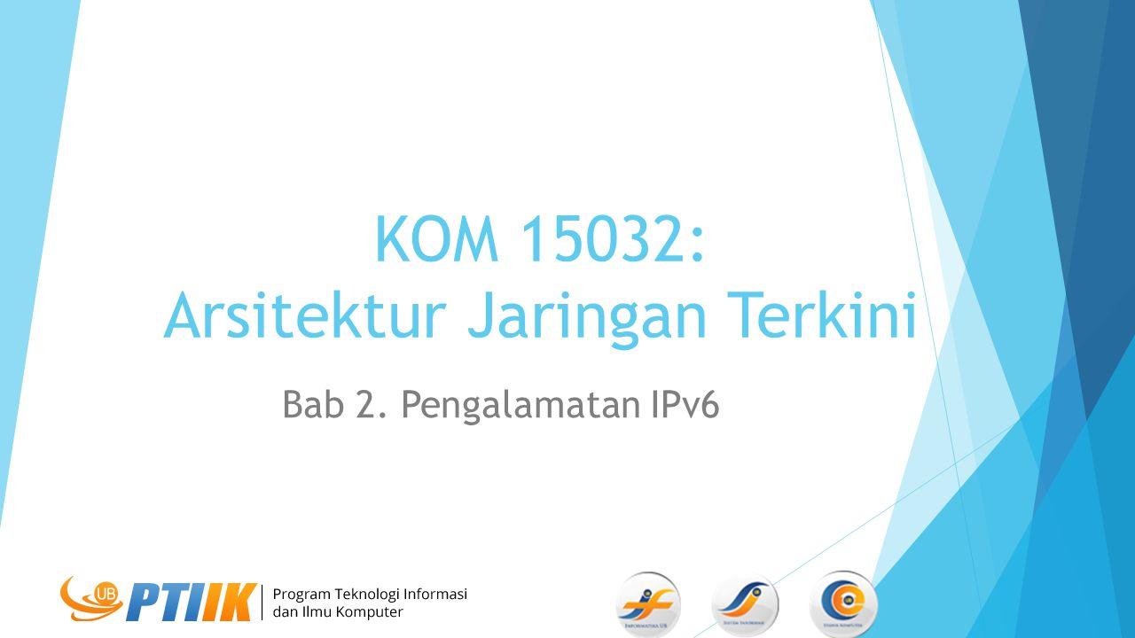 KOM 15032: Arsitektur Jaringan Terkini Bab 2. Pengalamatan IPv6